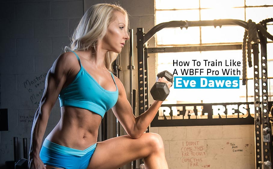 How to Train Like a WBFF Pro With Eve Dawes